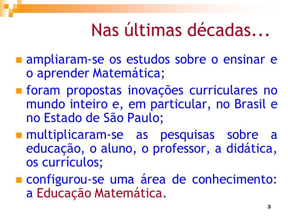 3 Nas últimas décadas... ampliaram-se os estudos sobre o ensinar e o aprender Matemática; foram propostas inovações curriculares no mundo inteiro e, e