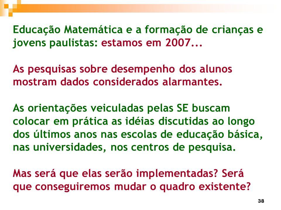 38 Educação Matemática e a formação de crianças e jovens paulistas: estamos em 2007... As pesquisas sobre desempenho dos alunos mostram dados consider