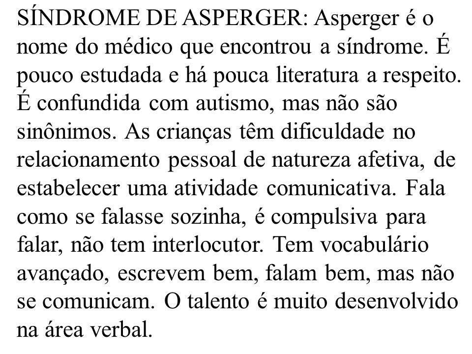 SÍNDROME DE ASPERGER: Asperger é o nome do médico que encontrou a síndrome.