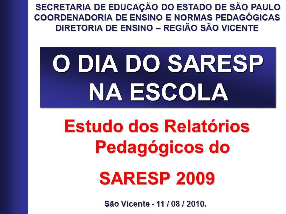 O DIA DO SARESP NA ESCOLA SECRETARIA DE EDUCAÇÃO DO ESTADO DE SÃO PAULO SECRETARIA DE EDUCAÇÃO DO ESTADO DE SÃO PAULO COORDENADORIA DE ENSINO E NORMAS