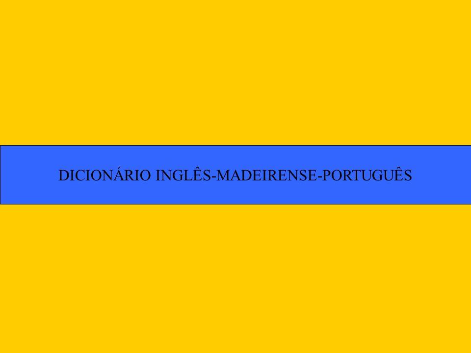 DICIONÁRIO INGLÊS-MADEIRENSE-PORTUGUÊS