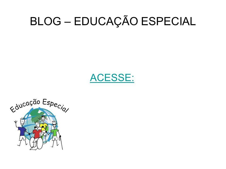 BLOG – EDUCAÇÃO ESPECIAL ACESSE: