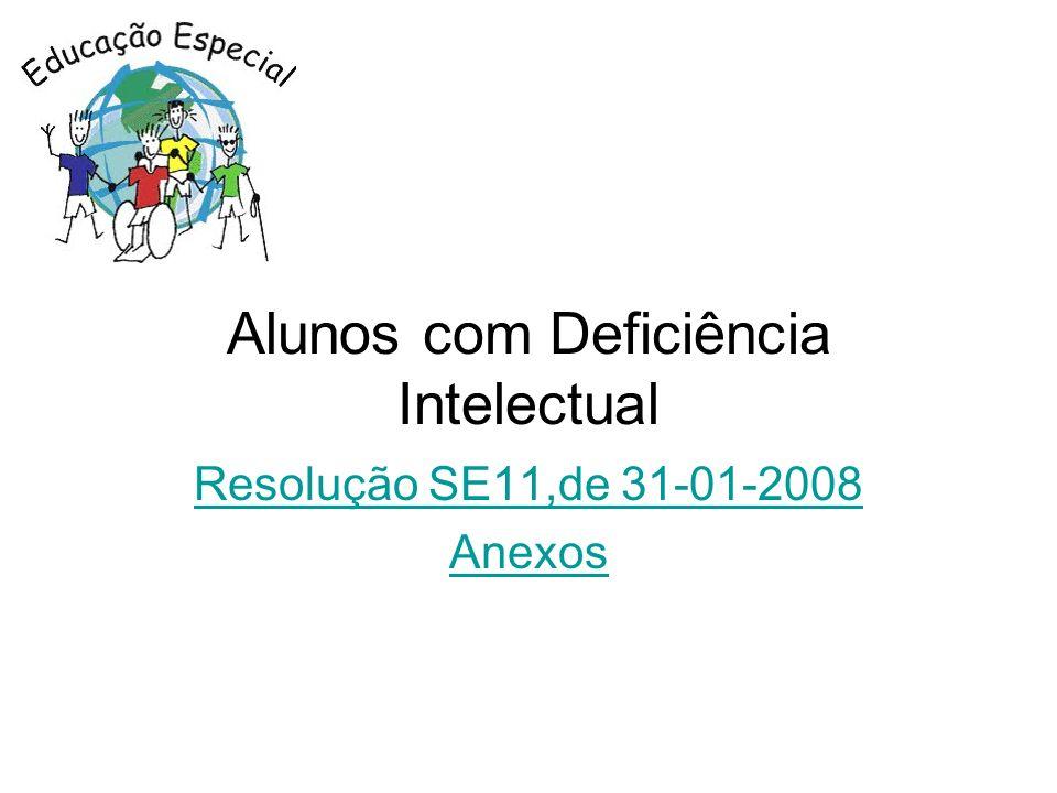 Alunos com Deficiência Intelectual Resolução SE11,de 31-01-2008 Anexos