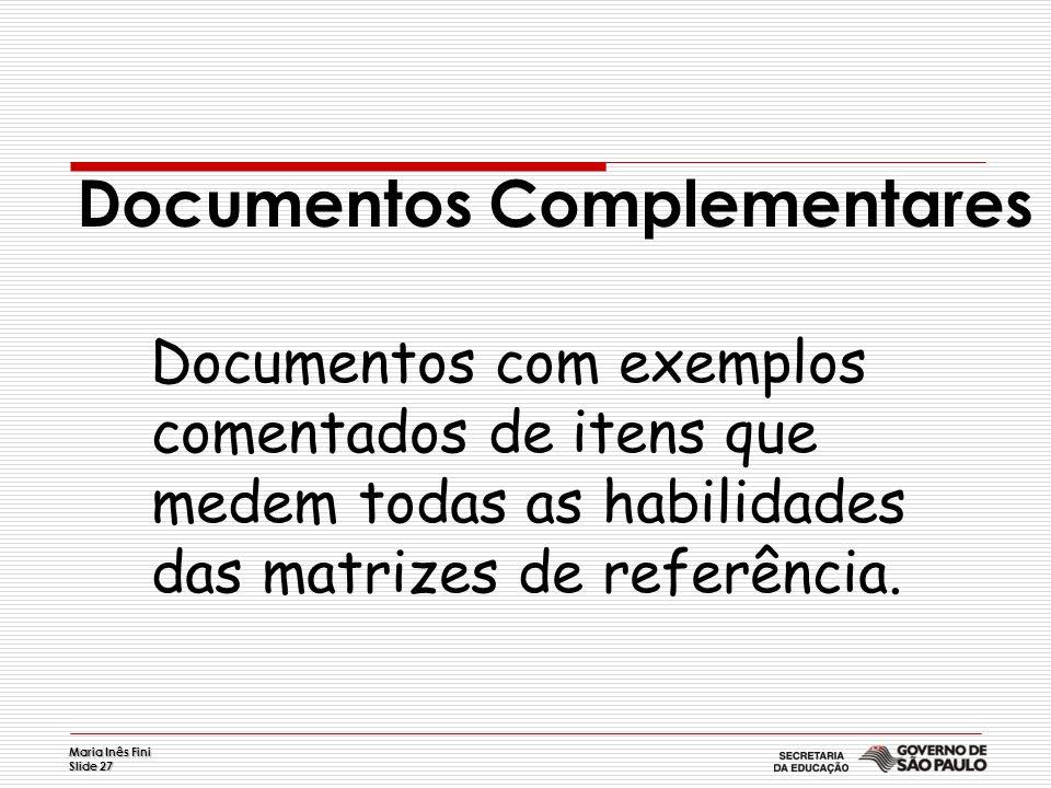 Maria Inês Fini Slide 27 Documentos Complementares Documentos com exemplos comentados de itens que medem todas as habilidades das matrizes de referênc