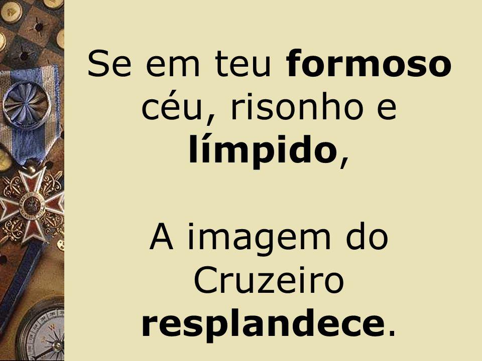 Brasil, um sonho intenso, um raio vívido De amor e de esperança à terra desce,