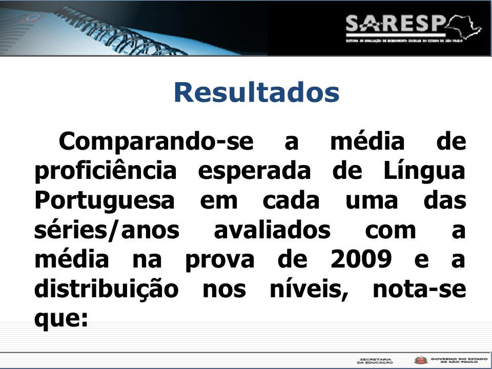 Resultados Comparando-se a média de proficiência esperada de Língua Portuguesa em cada uma das séries/anos avaliados com a média na prova de 2009 e a