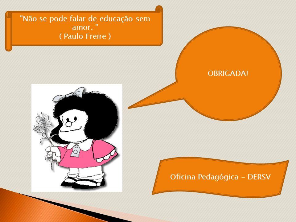 OBRIGADA! Oficina Pedagógica - DERSV