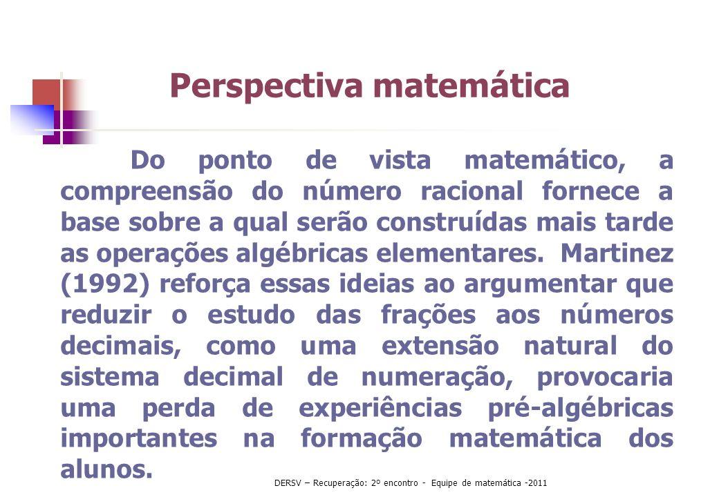 Do ponto de vista matemático, a compreensão do número racional fornece a base sobre a qual serão construídas mais tarde as operações algébricas elemen