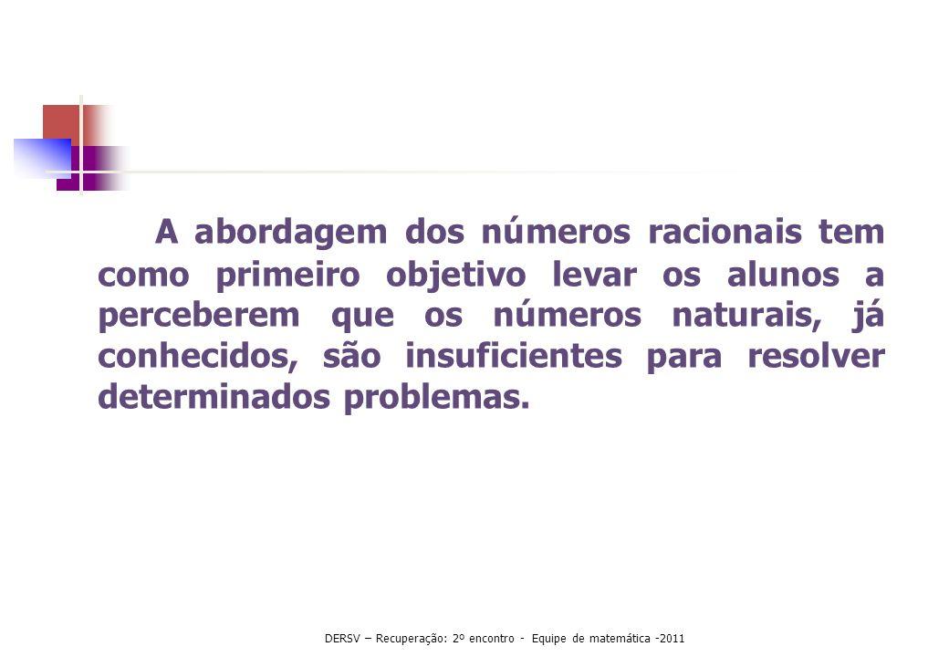 A abordagem dos números racionais tem como primeiro objetivo levar os alunos a perceberem que os números naturais, já conhecidos, são insuficientes pa