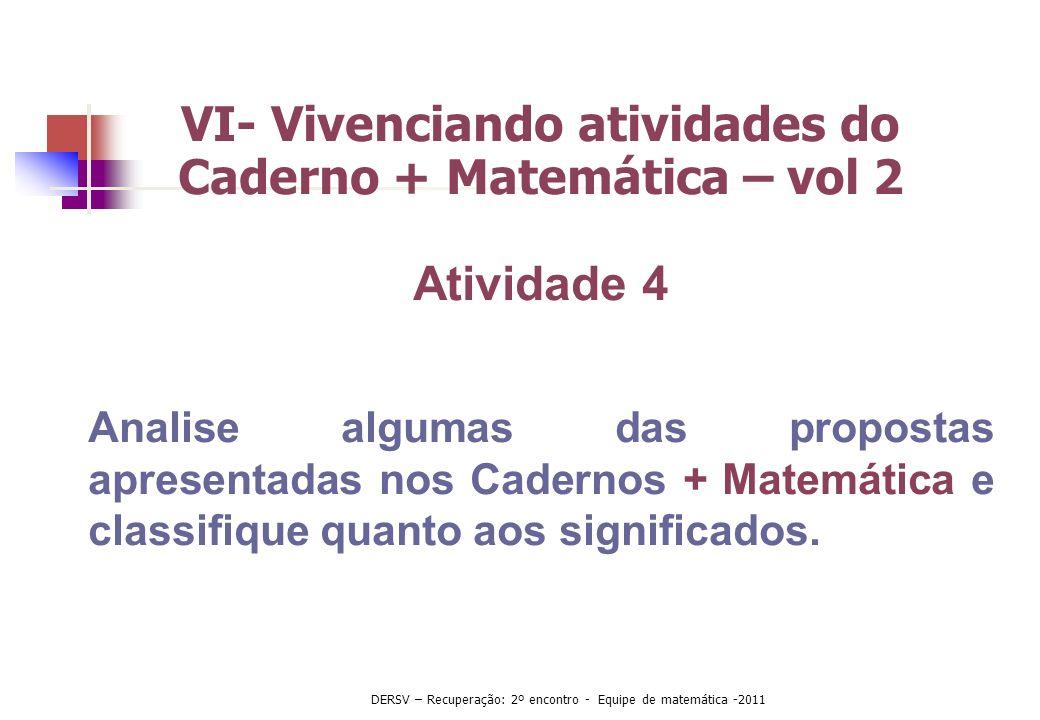 VI- Vivenciando atividades do Caderno + Matemática – vol 2 Atividade 4 Analise algumas das propostas apresentadas nos Cadernos + Matemática e classifi