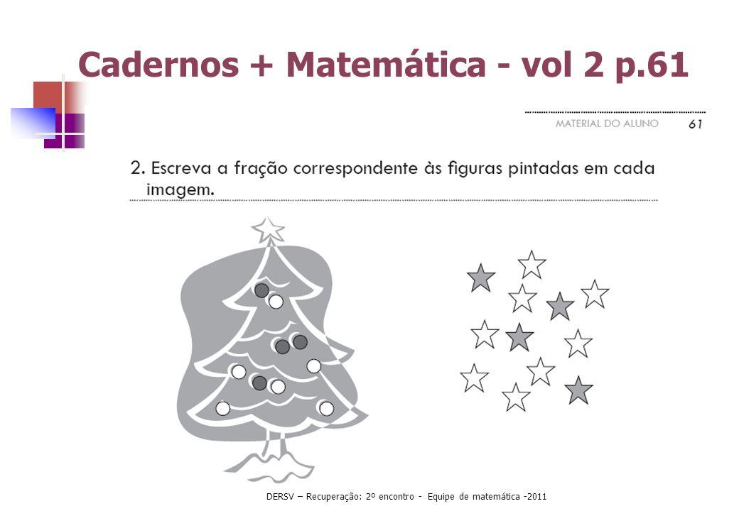 Cadernos + Matemática - vol 2 p.61 DERSV – Recuperação: 2º encontro - Equipe de matemática -2011