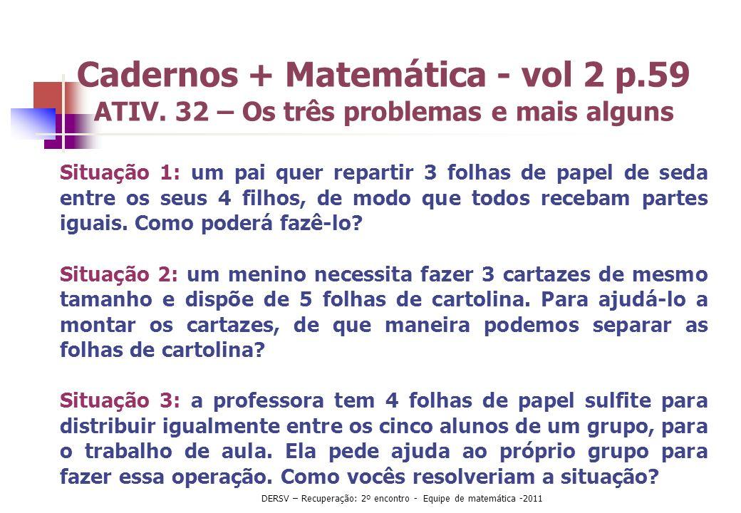 Cadernos + Matemática - vol 2 p.59 ATIV. 32 – Os três problemas e mais alguns Situação 1: um pai quer repartir 3 folhas de papel de seda entre os seus