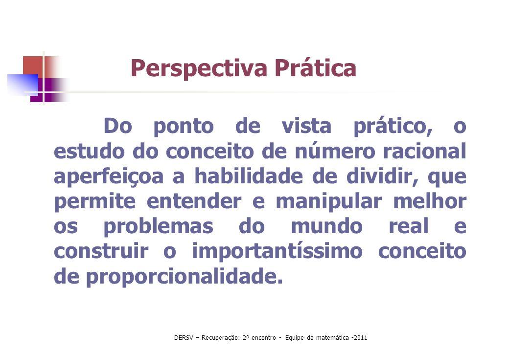 Do ponto de vista prático, o estudo do conceito de número racional aperfeiçoa a habilidade de dividir, que permite entender e manipular melhor os prob