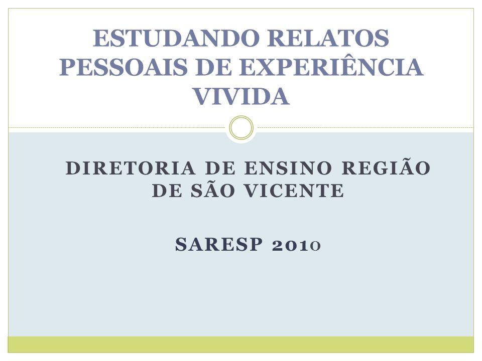 DIRETORIA DE ENSINO REGIÃO DE SÃO VICENTE SARESP 201 O ESTUDANDO RELATOS PESSOAIS DE EXPERIÊNCIA VIVIDA