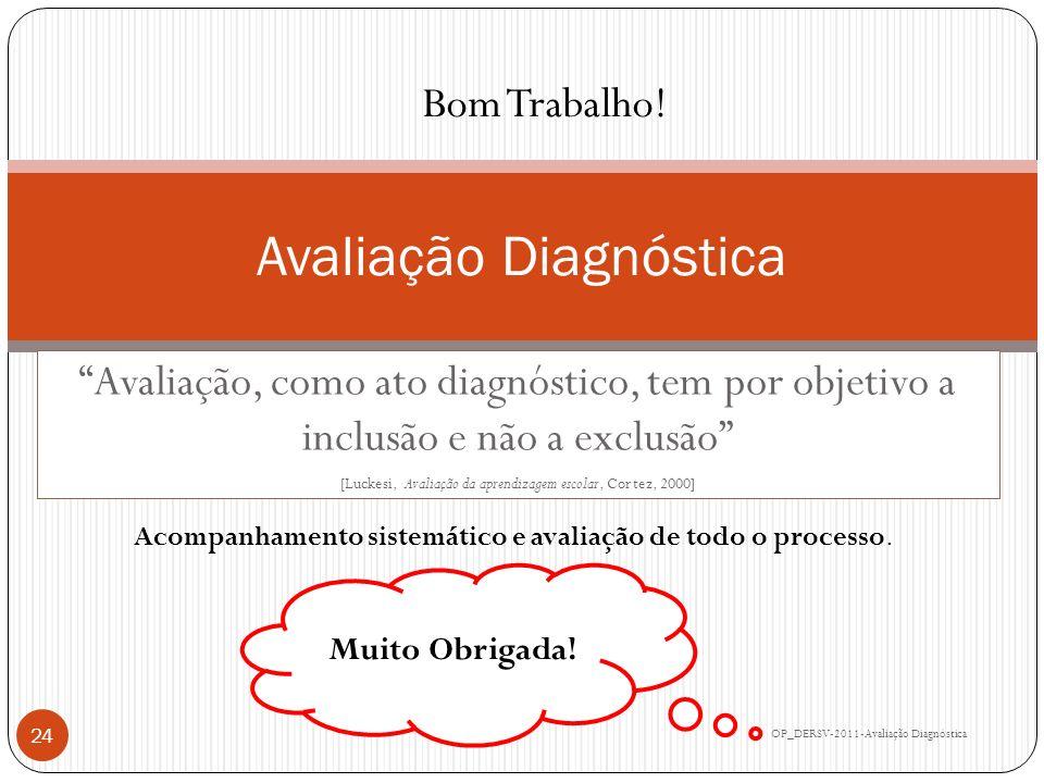 Avaliação Diagnóstica OP_DERSV-2011-Avaliação Diagnóstica 24 Avaliação, como ato diagnóstico, tem por objetivo a inclusão e não a exclusão [Luckesi, A