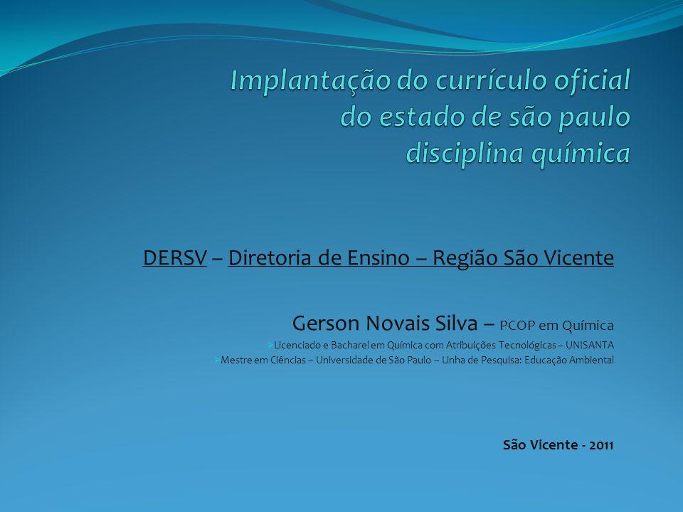 DERSV – Diretoria de Ensino – Região São Vicente Gerson Novais Silva – PCOP em Química Licenciado e Bacharel em Química com Atribuições Tecnológicas –