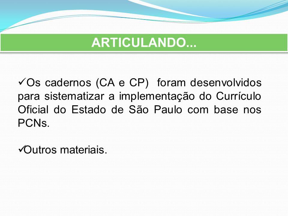 ARTICULANDO... Os cadernos (CA e CP) foram desenvolvidos para sistematizar a implementação do Currículo Oficial do Estado de São Paulo com base nos PC
