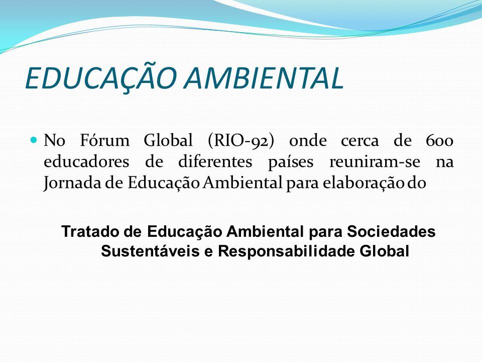 EDUCAÇÃO AMBIENTAL No Fórum Global (RIO-92) onde cerca de 600 educadores de diferentes países reuniram-se na Jornada de Educação Ambiental para elabor