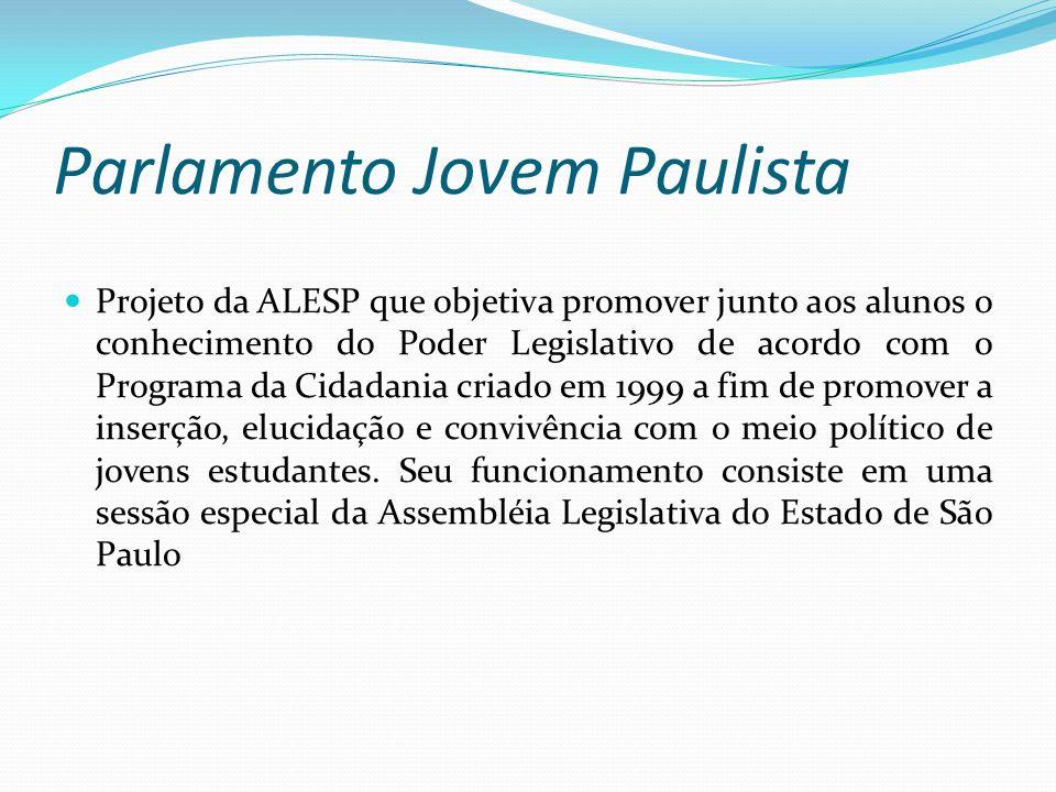 Parlamento Jovem Paulista Projeto da ALESP que objetiva promover junto aos alunos o conhecimento do Poder Legislativo de acordo com o Programa da Cida