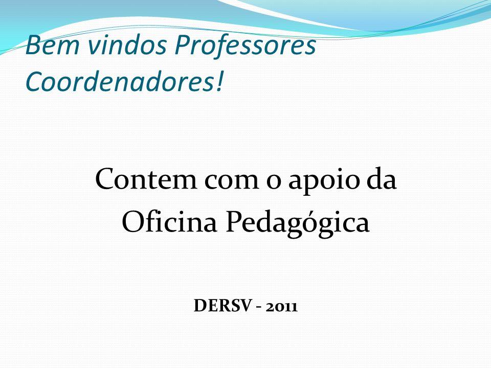 Bem vindos Professores Coordenadores! Contem com o apoio da Oficina Pedagógica DERSV - 2011