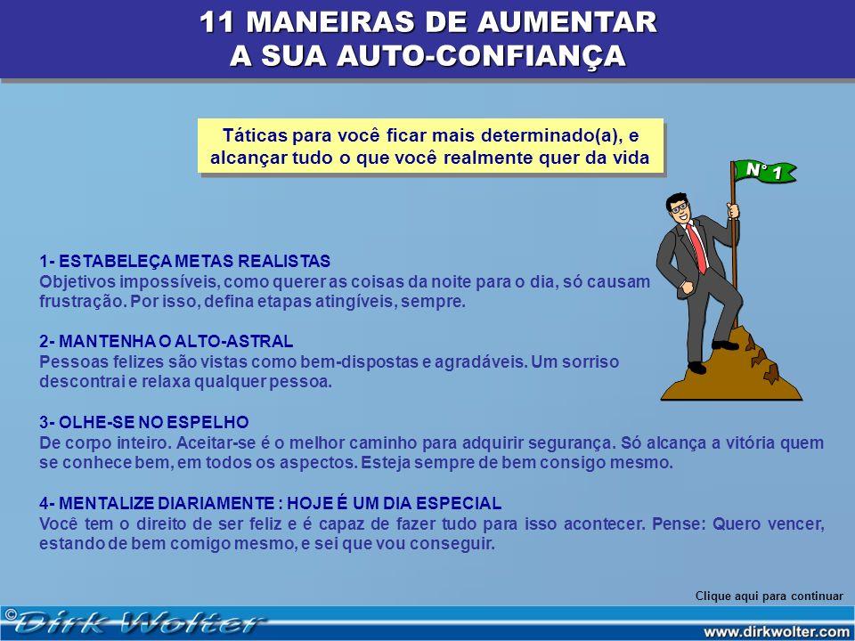 11 MANEIRAS DE AUMENTAR A SUA AUTO-CONFIANÇA 11 MANEIRAS DE AUMENTAR A SUA AUTO-CONFIANÇA 1- ESTABELEÇA METAS REALISTAS Objetivos impossíveis, como qu