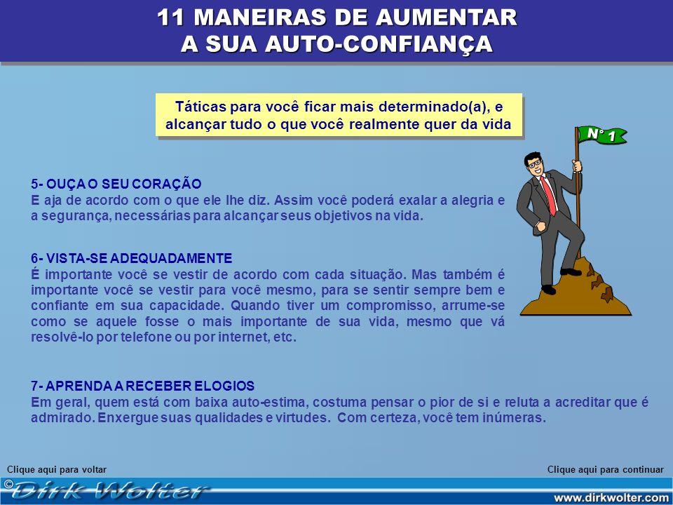 11 MANEIRAS DE AUMENTAR A SUA AUTO-CONFIANÇA 11 MANEIRAS DE AUMENTAR A SUA AUTO-CONFIANÇA 5- OUÇA O SEU CORAÇÃO E aja de acordo com o que ele lhe diz.