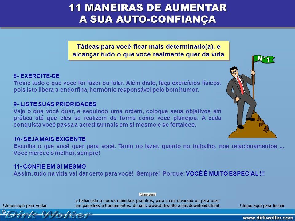 11 MANEIRAS DE AUMENTAR A SUA AUTO-CONFIANÇA 11 MANEIRAS DE AUMENTAR A SUA AUTO-CONFIANÇA 8- EXERCITE-SE Treine tudo o que você for fazer ou falar. Al