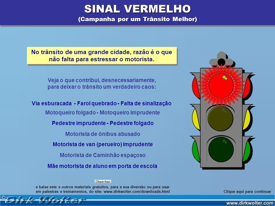 SINAL VERMELHO (Campanha por um Trânsito Melhor) SINAL VERMELHO (Campanha por um Trânsito Melhor) Veja o que contribui, desnecessariamente, para deixa