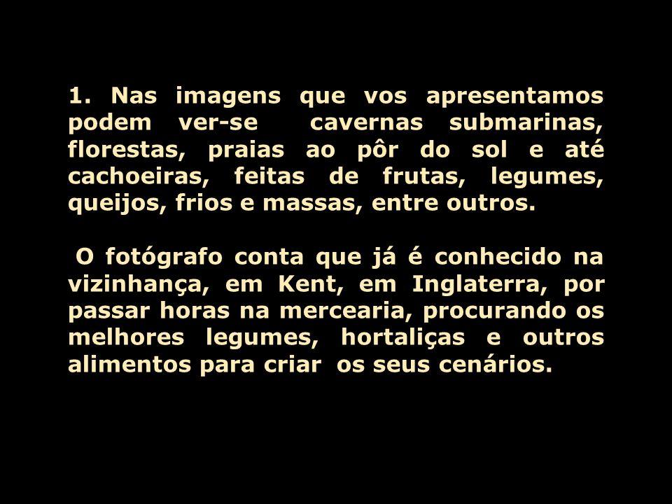 Alimentagens (FOODSCAPES) O fotógrafo britânico Carl Warner criou uma série de imagens utilizando apenas alimentos. Apresentamos neste diaporama as ch