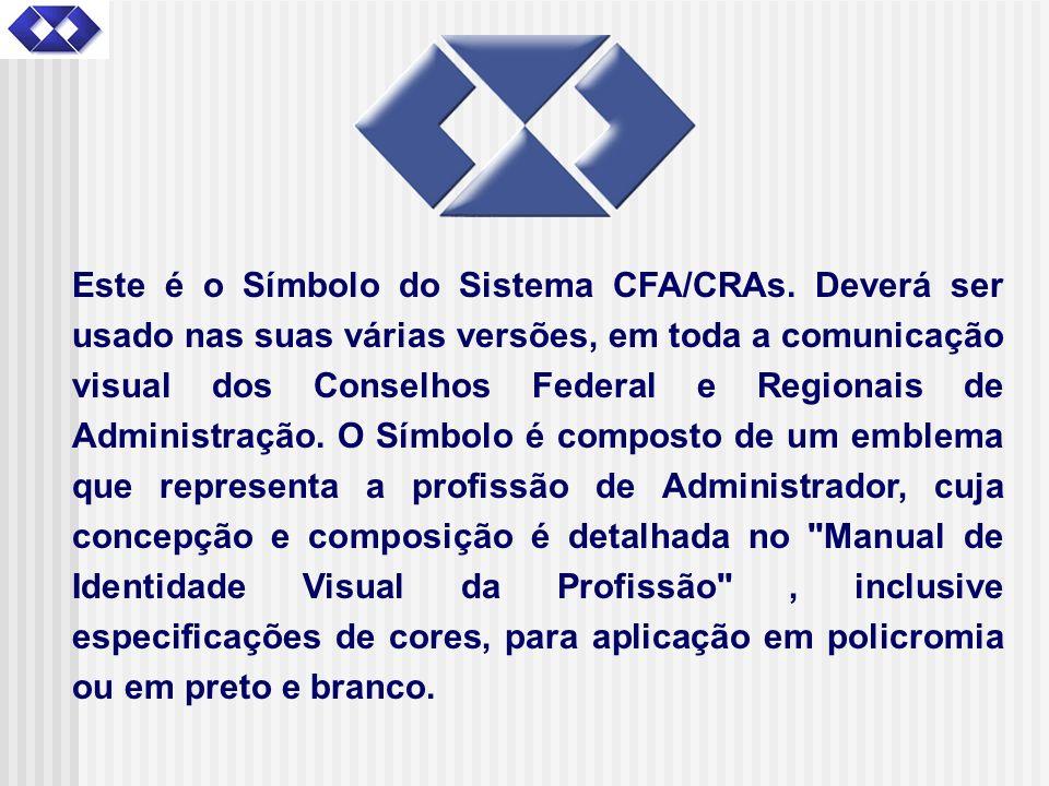 Este é o Símbolo do Sistema CFA/CRAs. Deverá ser usado nas suas várias versões, em toda a comunicação visual dos Conselhos Federal e Regionais de Admi