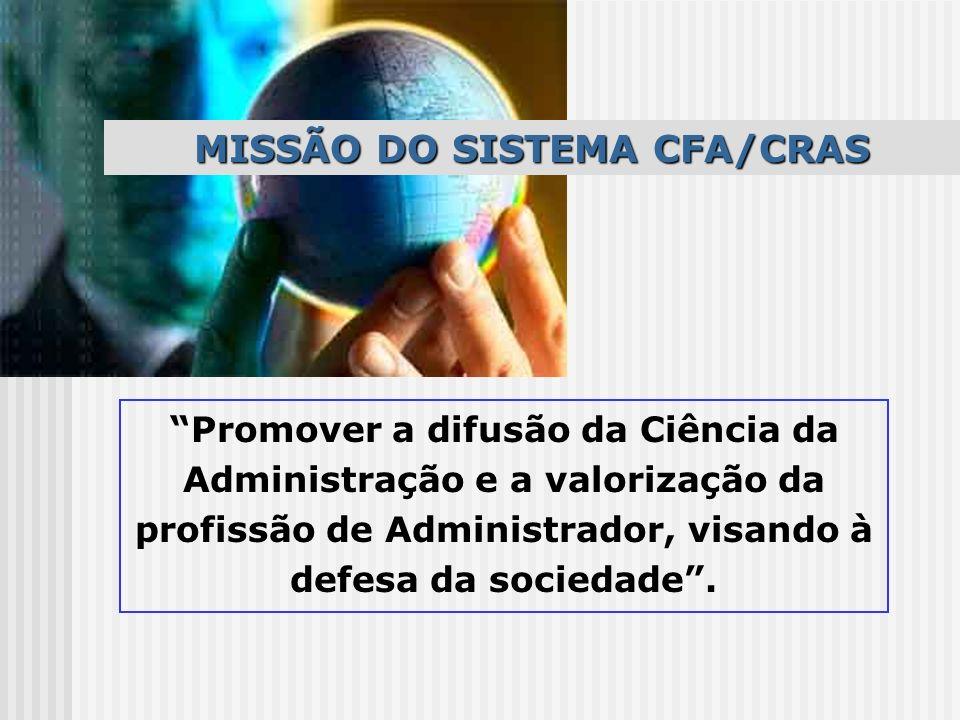 Promover a difusão da Ciência da Administração e a valorização da profissão de Administrador, visando à defesa da sociedade. MISSÃO DO SISTEMA CFA/CRA