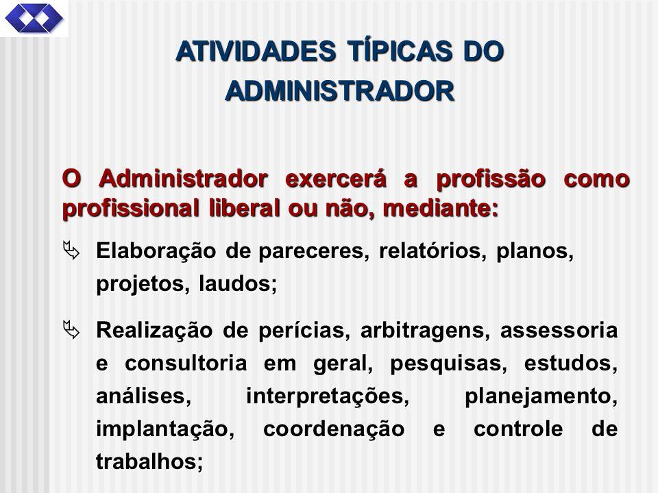 ATIVIDADES TÍPICAS DO ADMINISTRADOR O Administrador exercerá a profissão como profissional liberal ou não, mediante: Elaboração de pareceres, relatóri