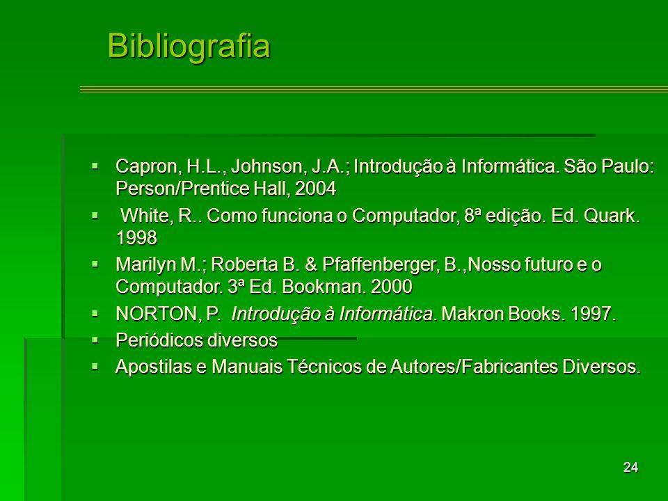 24Bibliografia Capron, H.L., Johnson, J.A.; Introdução à Informática.