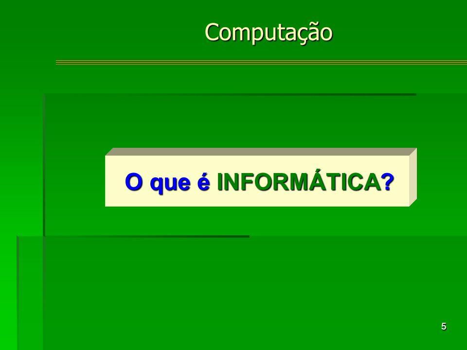 5 O que é INFORMÁTICA? Computação