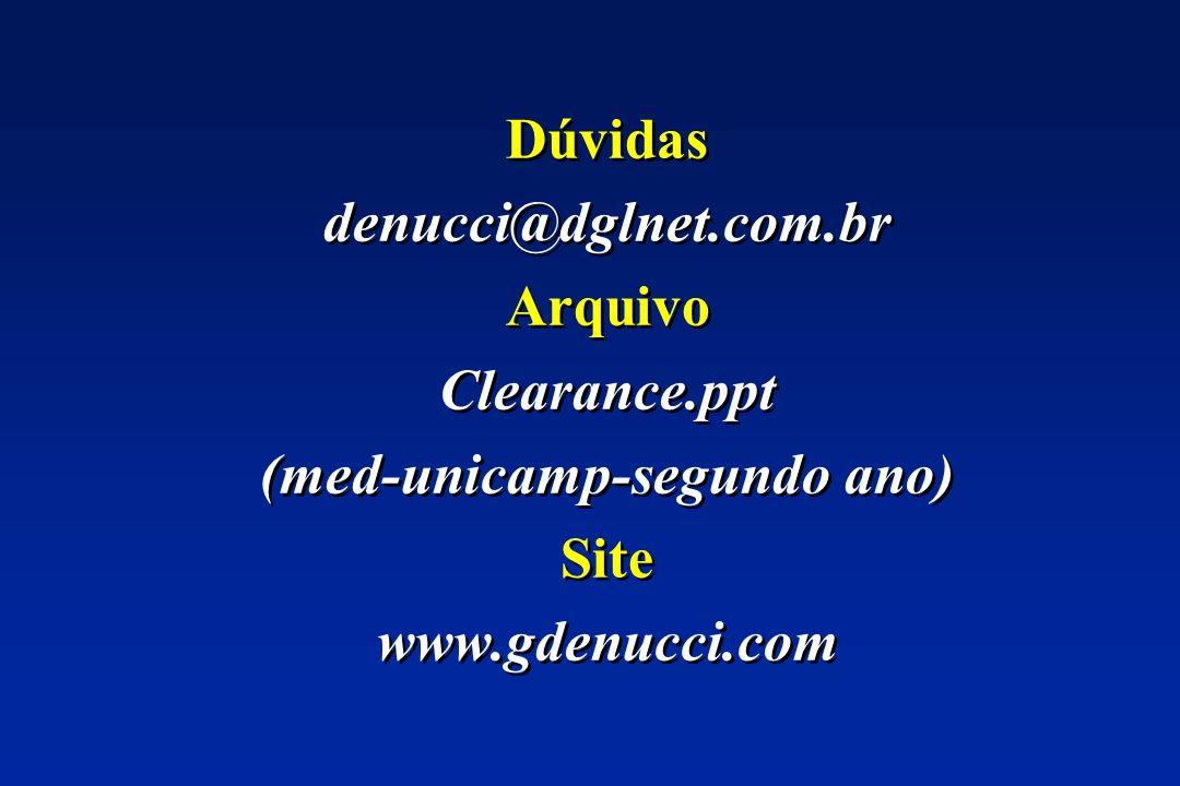 Dúvidas denucci@dglnet.com.br Arquivo Clearance.ppt (med-unicamp-segundo ano) Site www.gdenucci.com Dúvidas denucci@dglnet.com.br Arquivo Clearance.pp