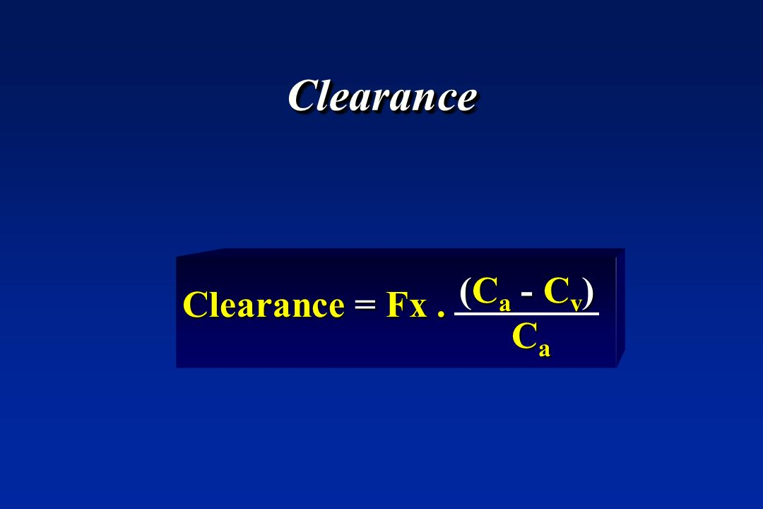 ClearanceClearance Clearance = Fx. (Ca - Cv)(Ca - Cv) Ca Ca(Ca - Cv)(Ca - Cv) Ca Ca