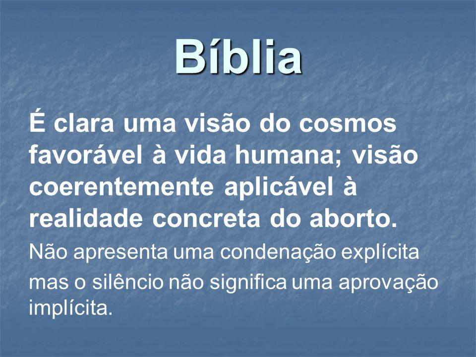 Bíblia É clara uma visão do cosmos favorável à vida humana; visão coerentemente aplicável à realidade concreta do aborto. Não apresenta uma condenação
