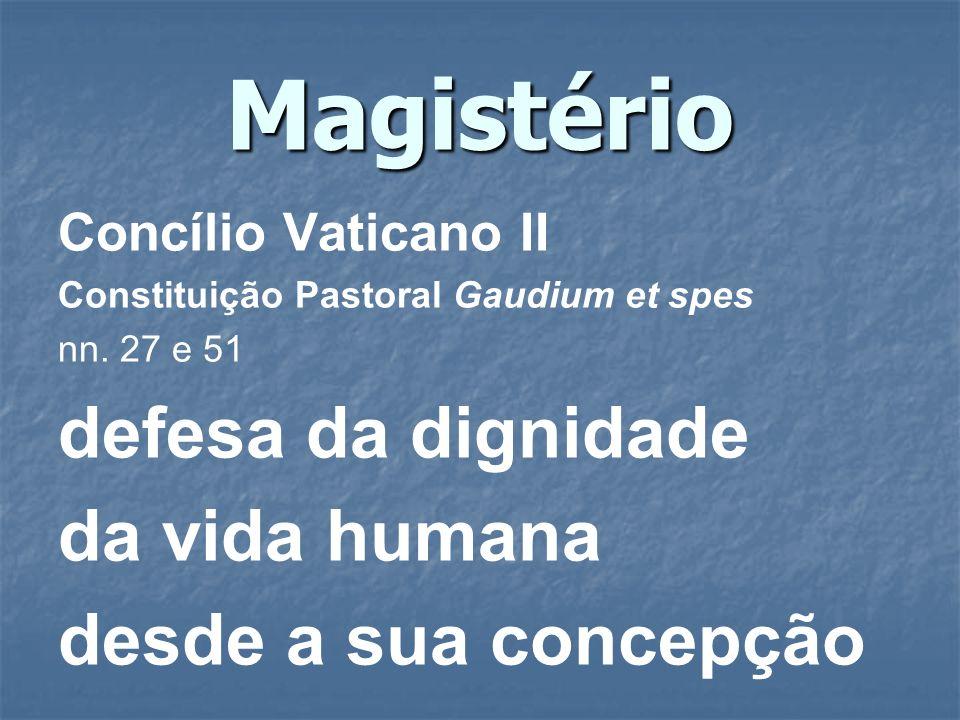 Magistério Concílio Vaticano II Constituição Pastoral Gaudium et spes nn. 27 e 51 defesa da dignidade da vida humana desde a sua concepção