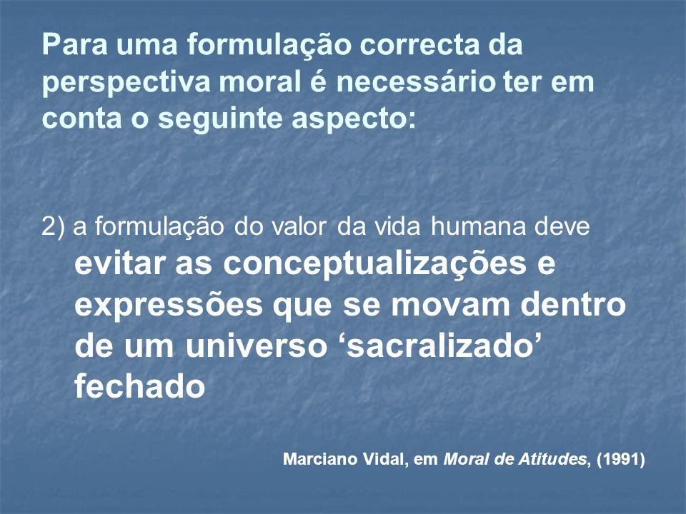 Para uma formulação correcta da perspectiva moral é necessário ter em conta o seguinte aspecto: 2) a formulação do valor da vida humana deve evitar as