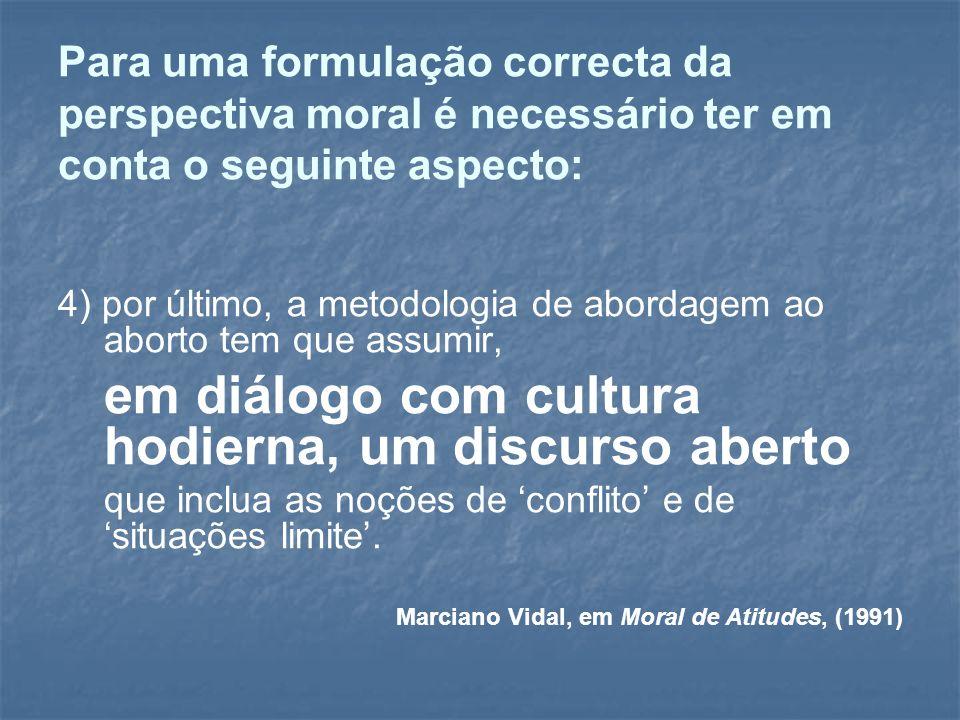 Para uma formulação correcta da perspectiva moral é necessário ter em conta o seguinte aspecto: 4) por último, a metodologia de abordagem ao aborto te