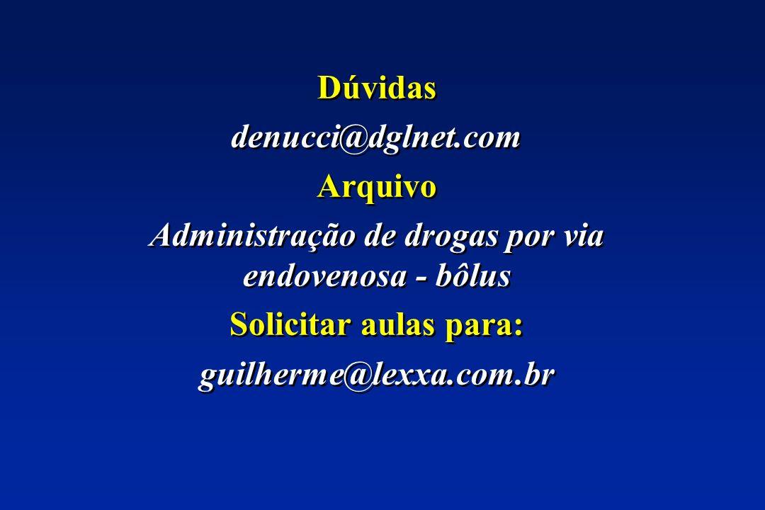 Dúvidas denucci@dglnet.com Arquivo Administração de drogas por via endovenosa - bôlus Solicitar aulas para: guilherme@lexxa.com.br Dúvidas denucci@dgl