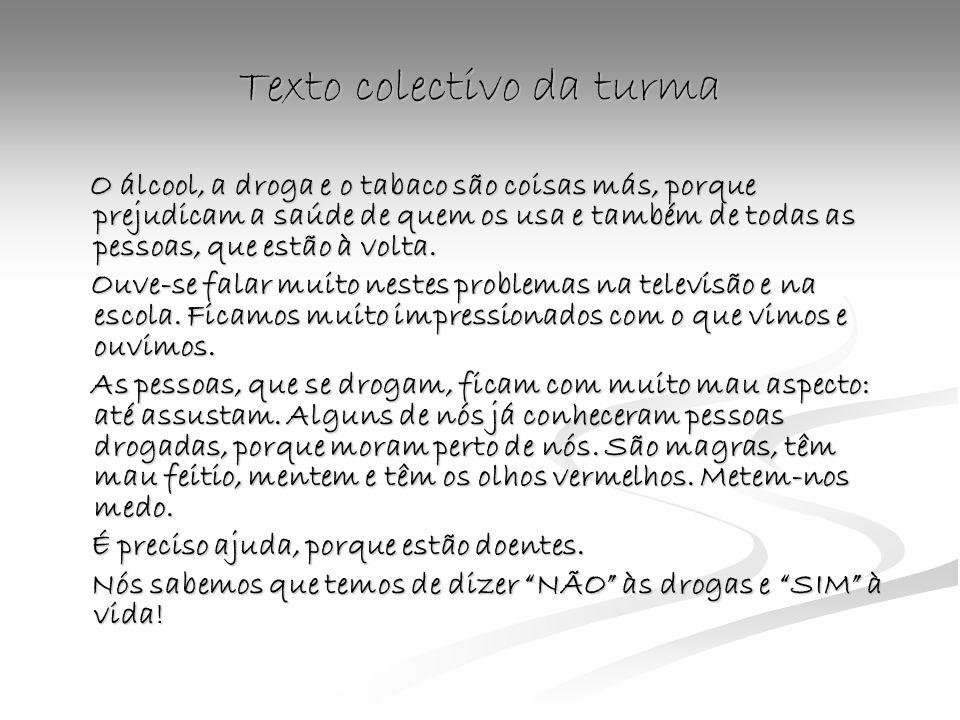 Texto colectivo da turma O álcool, a droga e o tabaco são coisas más, porque prejudicam a saúde de quem os usa e também de todas as pessoas, que estão