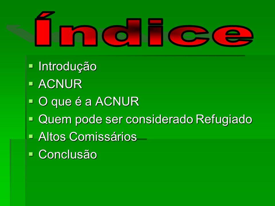 Introdução ACNUR O que é a ACNUR Quem pode ser considerado Refugiado Altos Comissários Conclusão