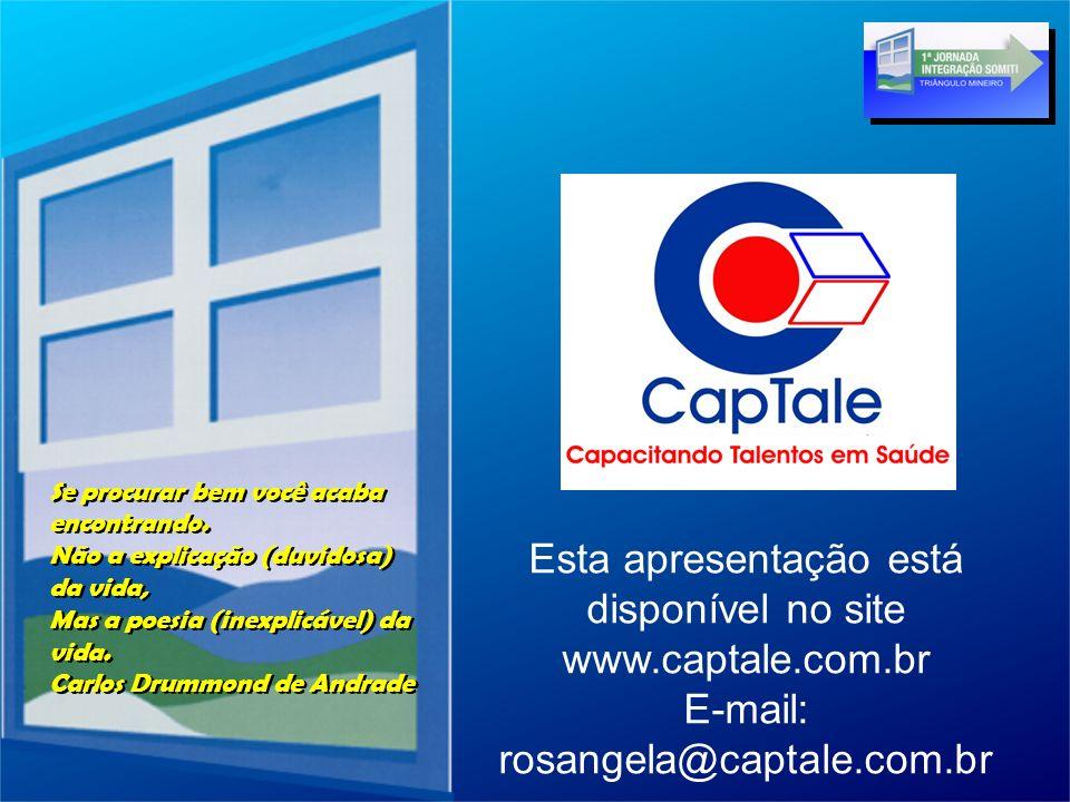 Esta apresentação está disponível no site www.captale.com.br E-mail: rosangela@captale.com.br Se procurar bem você acaba encontrando. Não a explicação