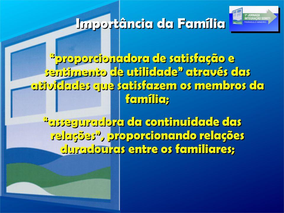 proporcionadora de satisfação e sentimento de utilidade através das atividades que satisfazem os membros da família; asseguradora da continuidade das