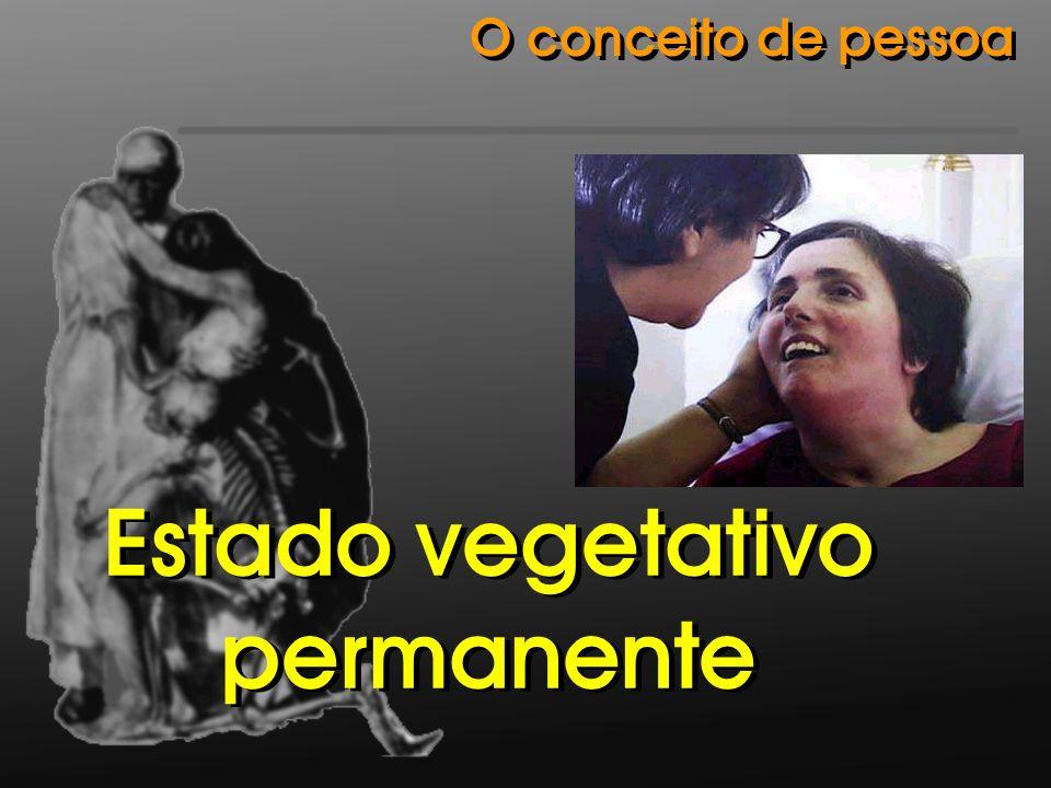 Estado vegetativo permanente Estado vegetativo permanente O conceito de pessoa