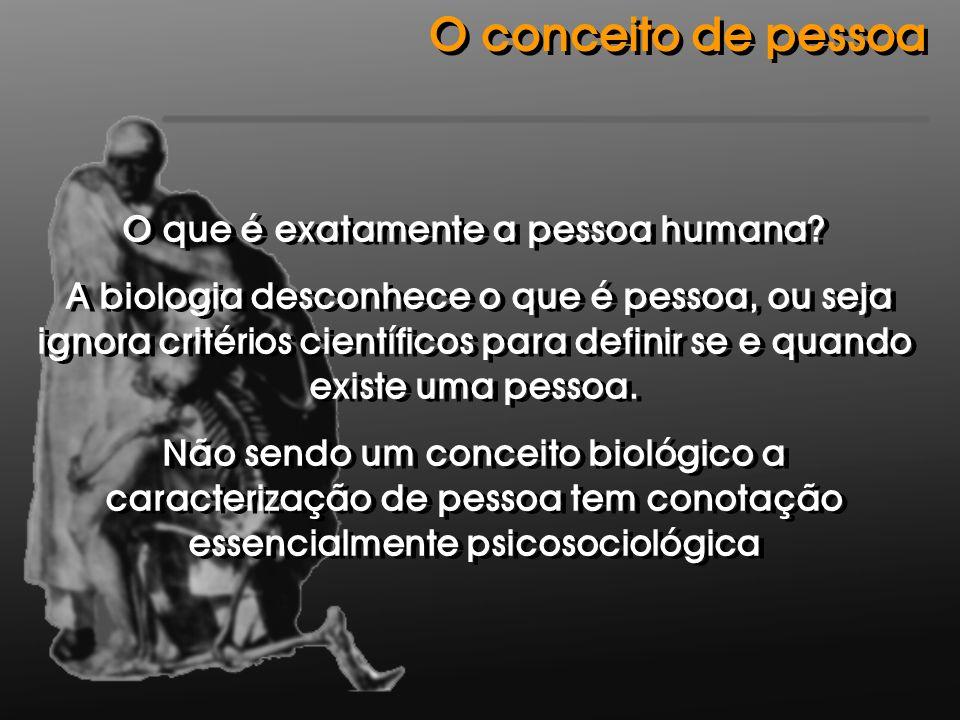 O que é exatamente a pessoa humana? A biologia desconhece o que é pessoa, ou seja ignora critérios científicos para definir se e quando existe uma pes