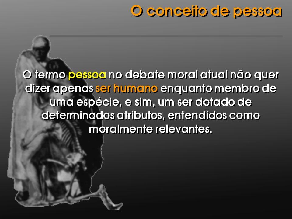 O termo pessoa no debate moral atual não quer dizer apenas ser humano enquanto membro de uma espécie, e sim, um ser dotado de determinados atributos,