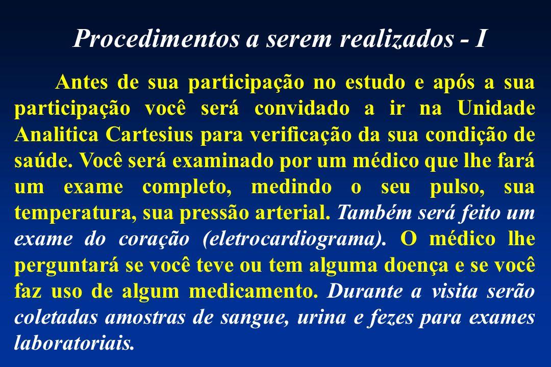 Antes de sua participação no estudo e após a sua participação você será convidado a ir na Unidade Analitica Cartesius para verificação da sua condição