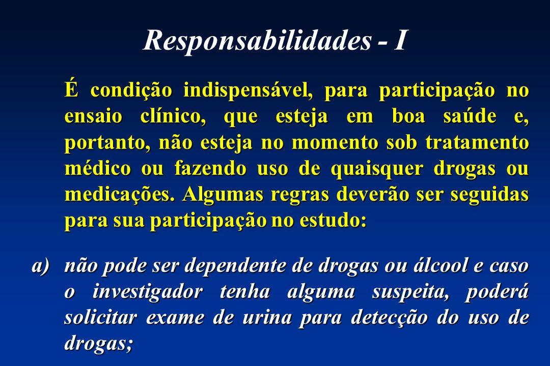 Responsabilidades - I É condição indispensável, para participação no ensaio clínico, que esteja em boa saúde e, portanto, não esteja no momento sob tr